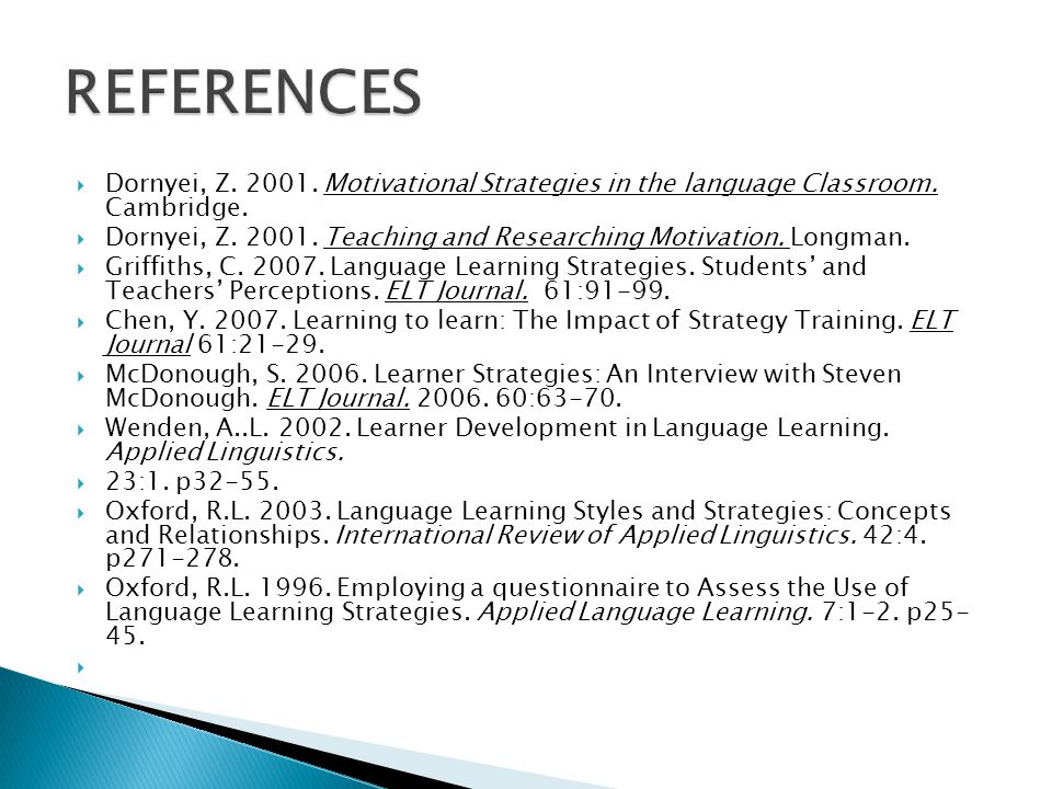 REFERENCES Dornyei, Z. 2001. Motivational Strategies in the language Classroom. Cambridge.