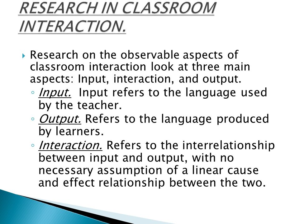 RESEARCH IN CLASSROOM INTERACTION.