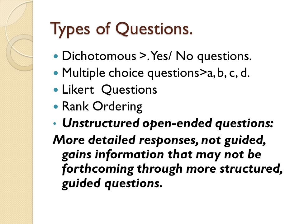 Types of Questions. Dichotomous >. Yes/ No questions.
