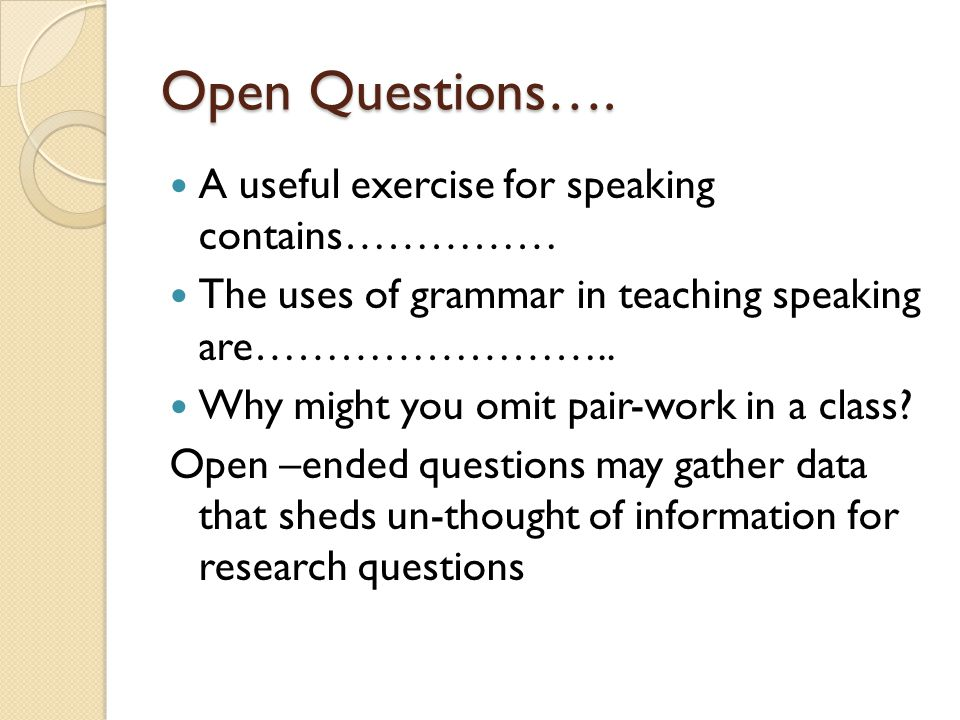 Open Questions…. A useful exercise for speaking contains……………