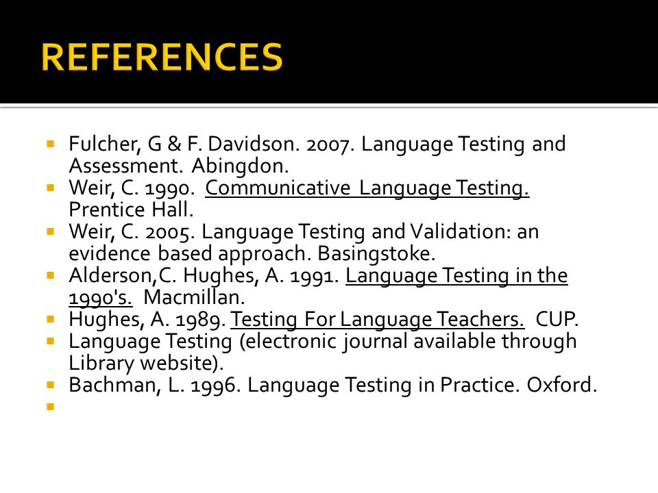 REFERENCES Fulcher, G & F. Davidson. 2007. Language Testing and Assessment. Abingdon.