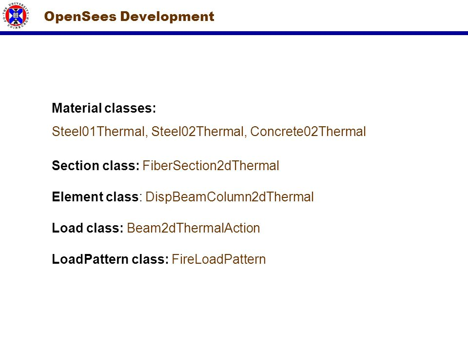 OpenSees Development Material classes: Steel01Thermal, Steel02Thermal, Concrete02Thermal. Section class: FiberSection2dThermal.