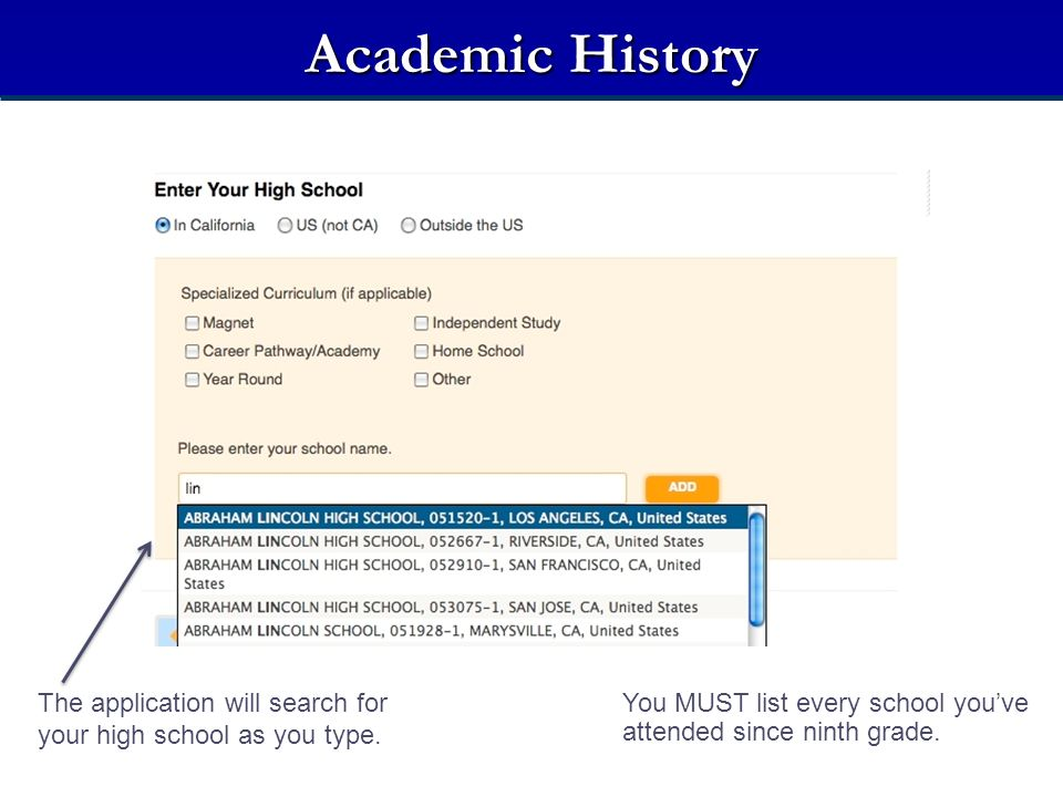 Academic History High Schools Attended. Select a location – In California, US (not CA) or Outside the US