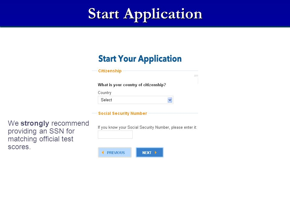 Start Application We strongly recommend providing an SSN for matching official test scores. Citizenship and Social Security Number (SSN)
