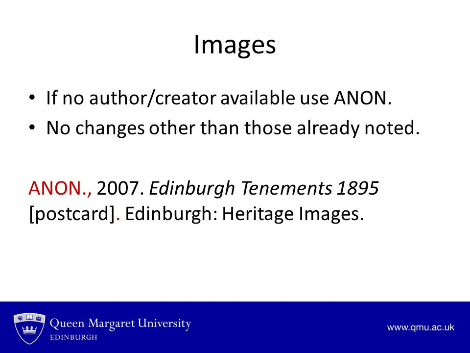 Images If no author/creator available use ANON.