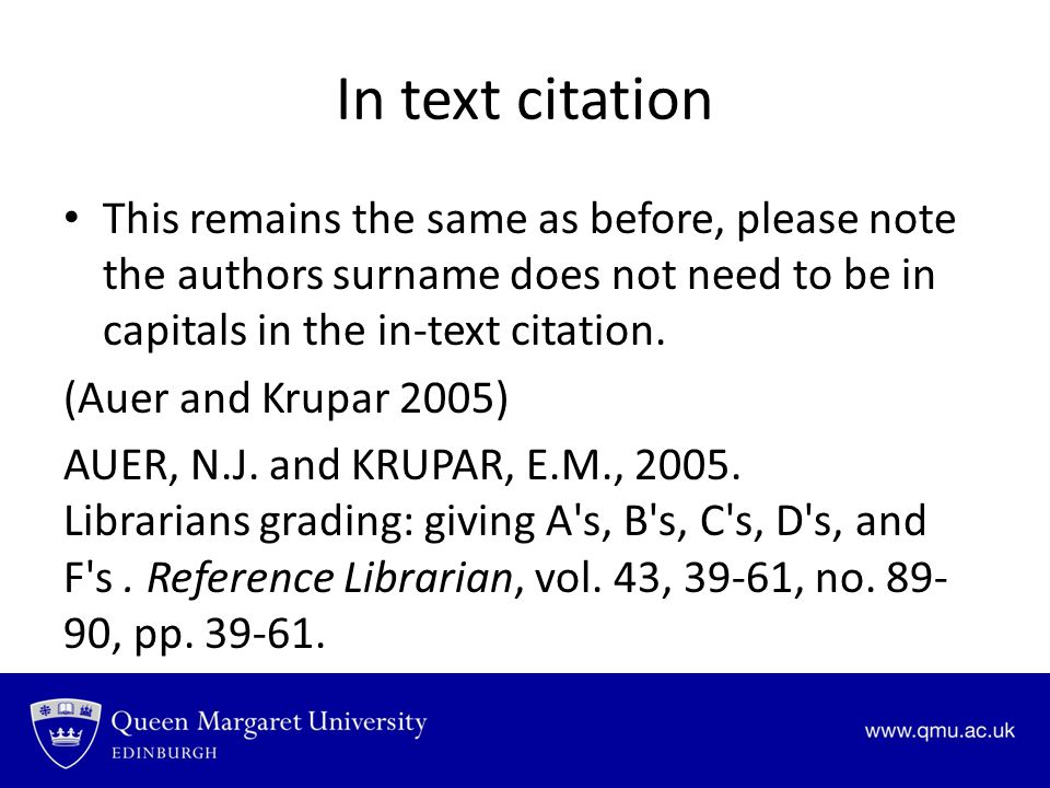 In text citation This remains the same as before, please note the authors surname does not need to be in capitals in the in-text citation.