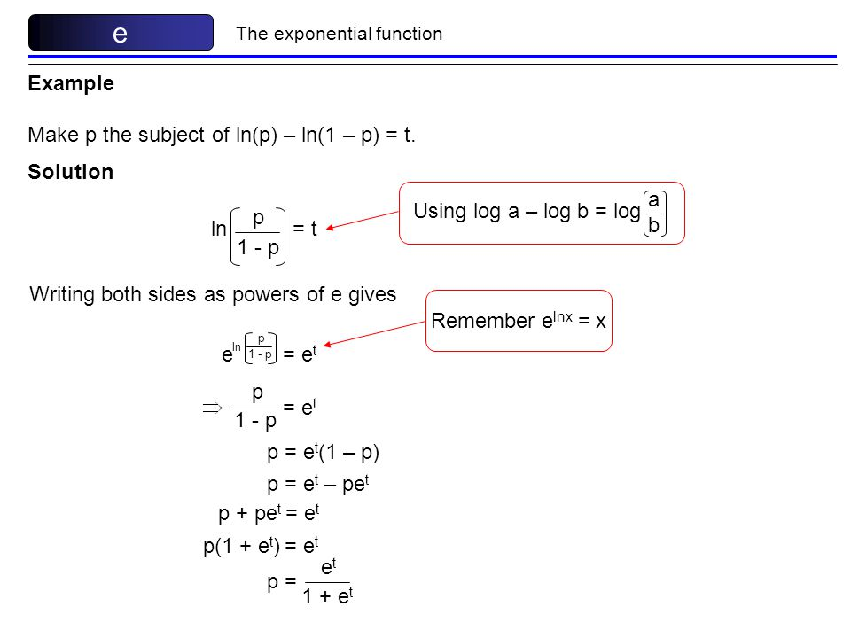 e Example Make p the subject of ln(p) – ln(1 – p) = t. Solution a b