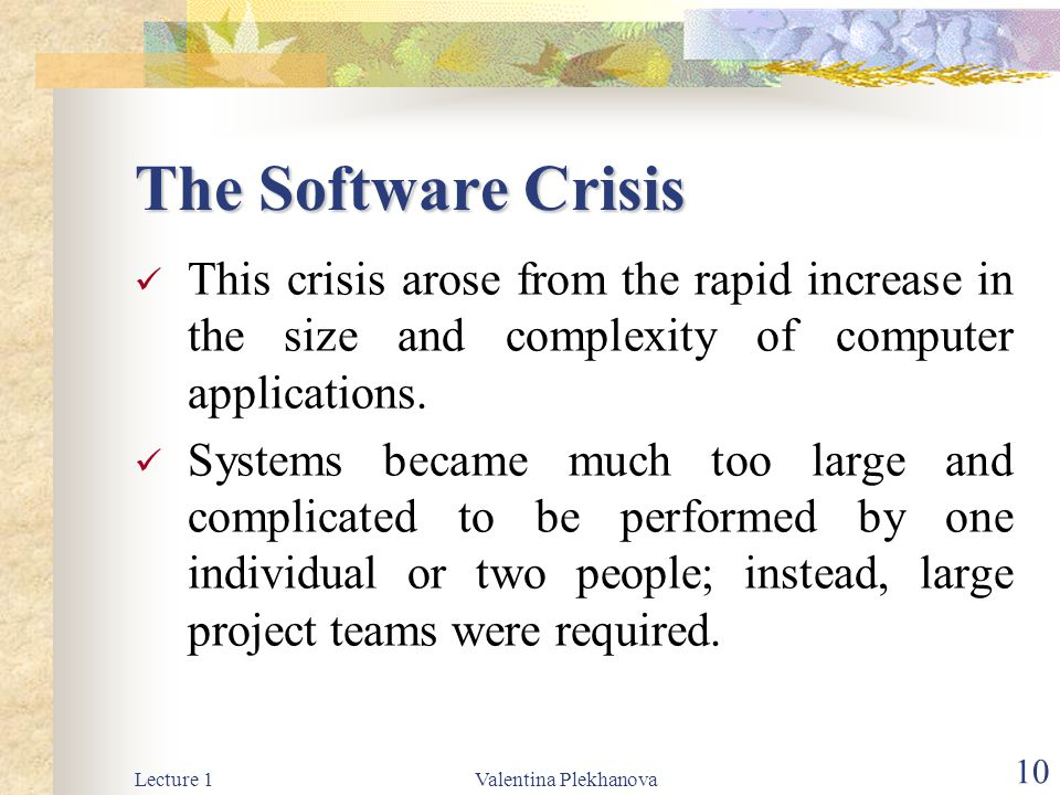 The Software Crisis This crisis arose from the rapid increase in the size and complexity of computer applications.