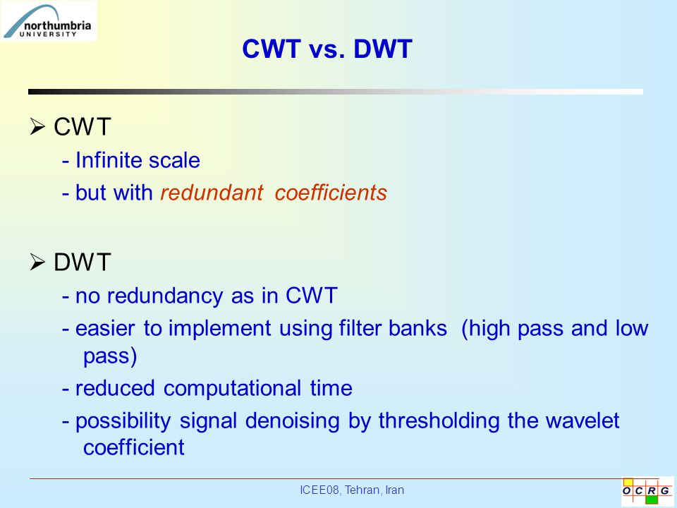 CWT vs. DWT CWT DWT - Infinite scale - but with redundant coefficients