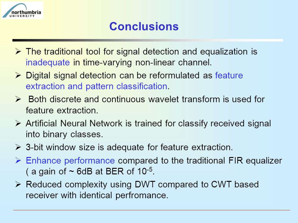 Conclusions The traditional tool for signal detection and equalization is inadequate in time-varying non-linear channel.
