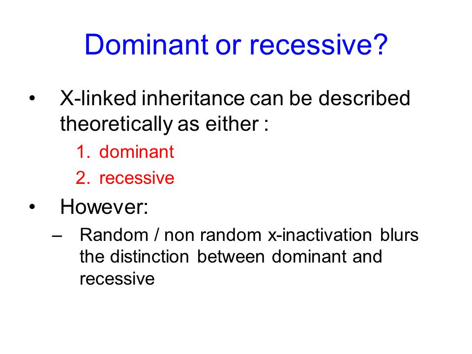 Dominant or recessive X-linked inheritance can be described theoretically as either : dominant. recessive.