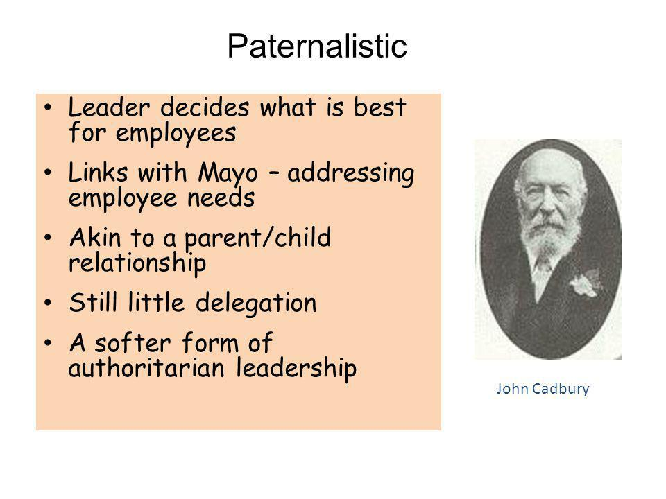 Paternalistic Leader decides what is best for employees
