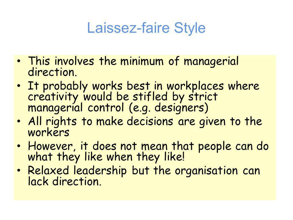 Laissez-faire Style This involves the minimum of managerial direction.