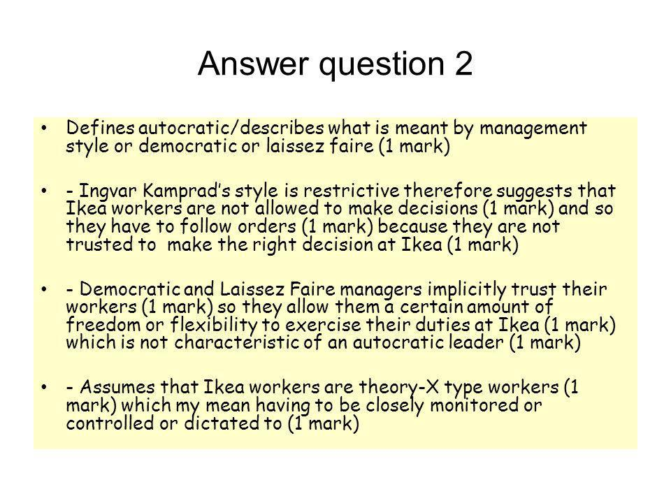 Answer question 2 Defines autocratic/describes what is meant by management style or democratic or laissez faire (1 mark)