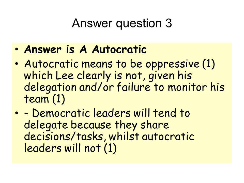 Answer question 3 Answer is A Autocratic