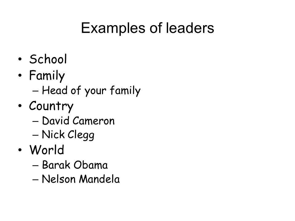 Examples of leaders School Family Country World Head of your family