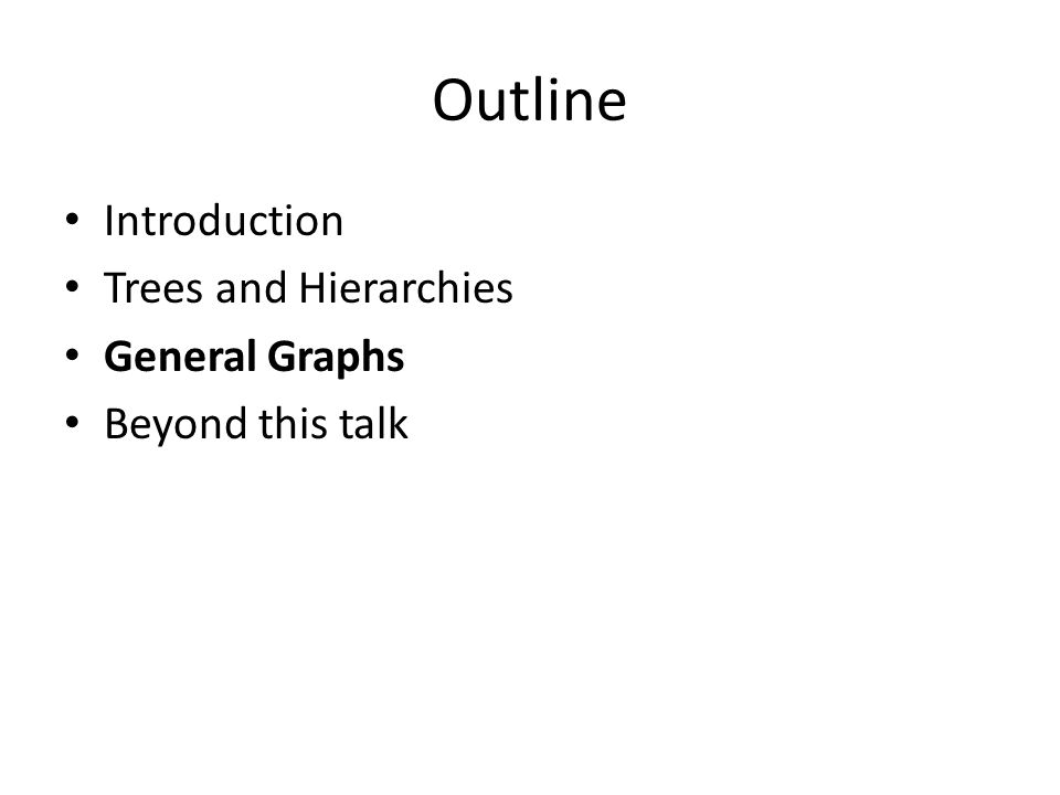 Outline Introduction Trees and Hierarchies General Graphs