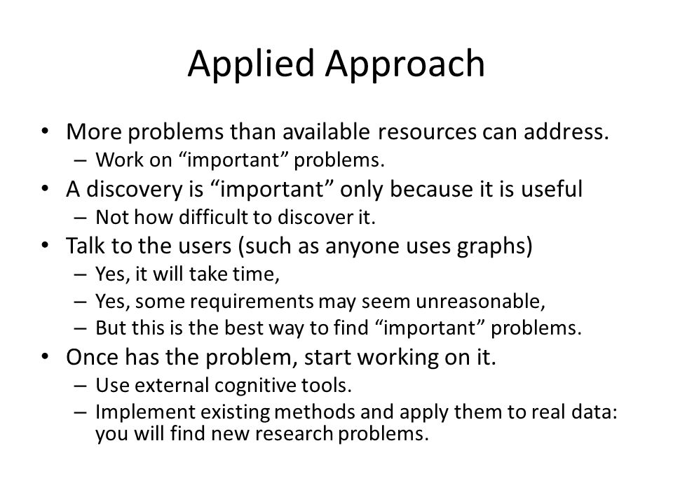 Applied Approach More problems than available resources can address.