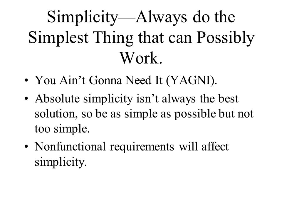 Simplicity—Always do the Simplest Thing that can Possibly Work.