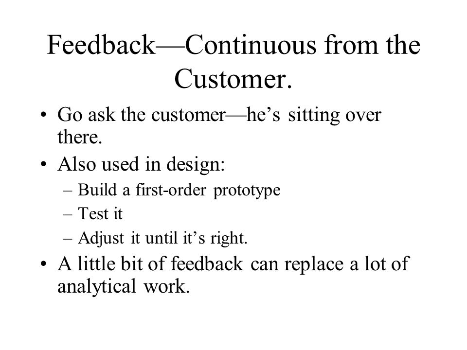Feedback—Continuous from the Customer.