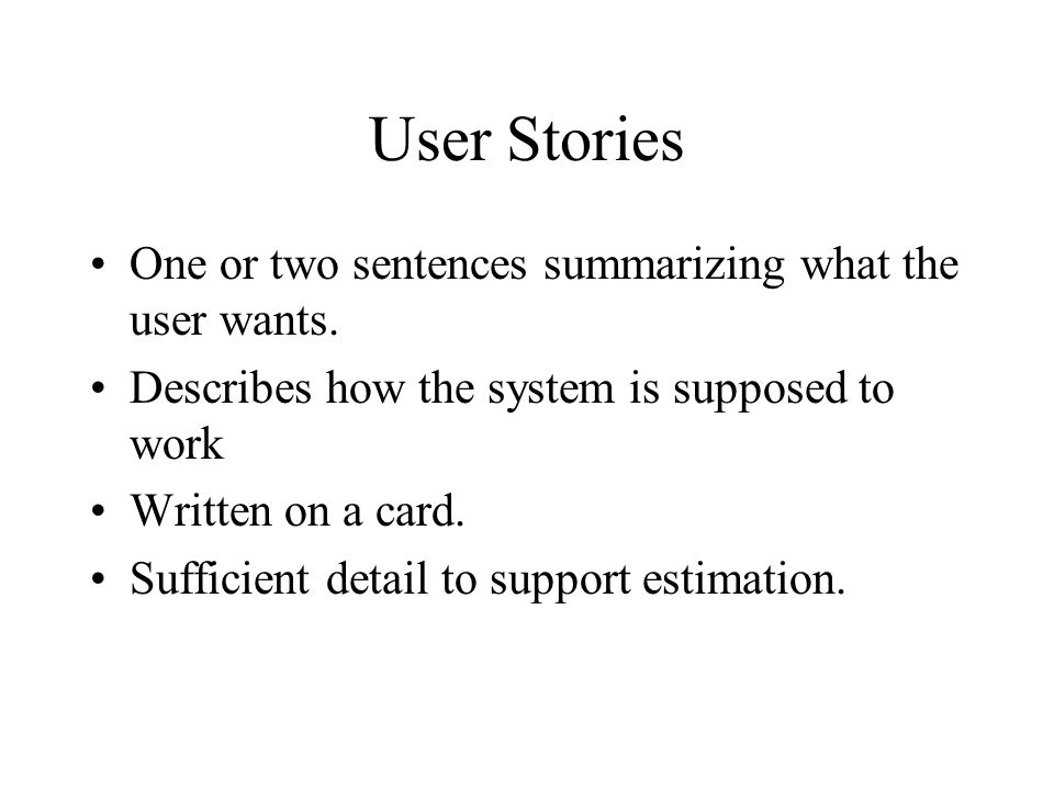 User Stories One or two sentences summarizing what the user wants.