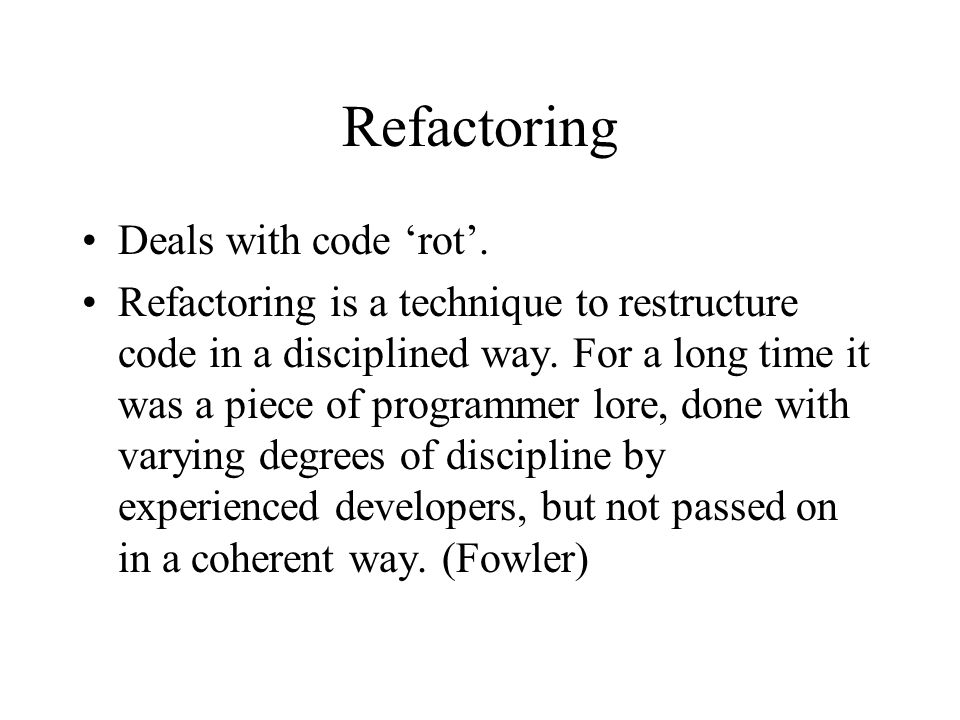 Refactoring Deals with code 'rot'.