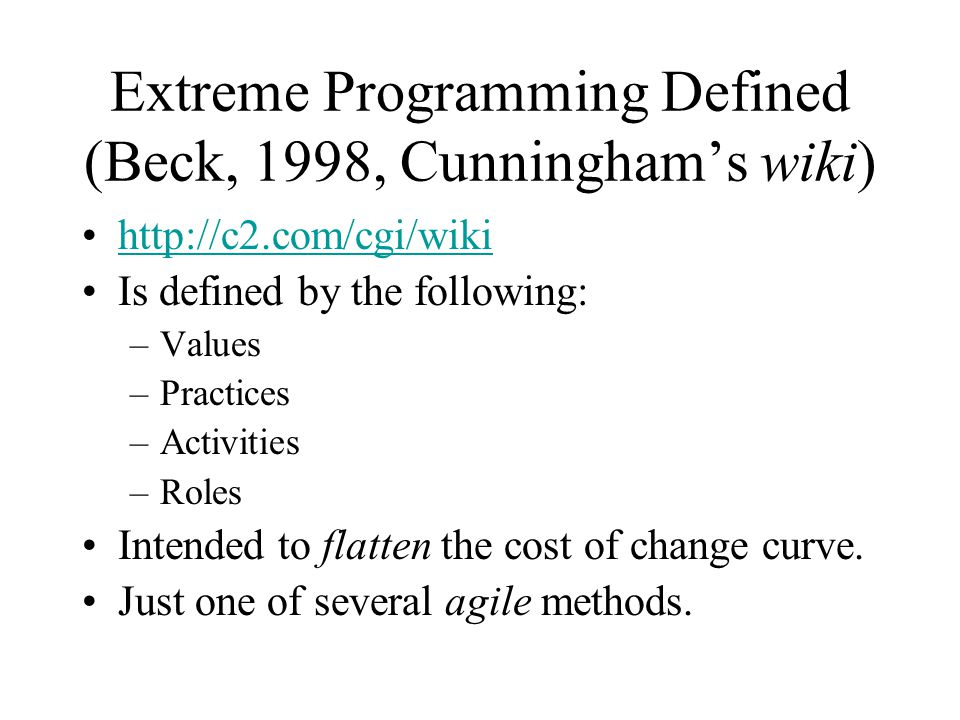 Extreme Programming Defined (Beck, 1998, Cunningham's wiki)