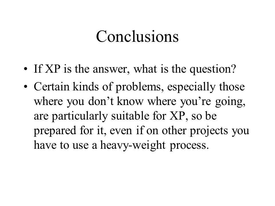 Conclusions If XP is the answer, what is the question