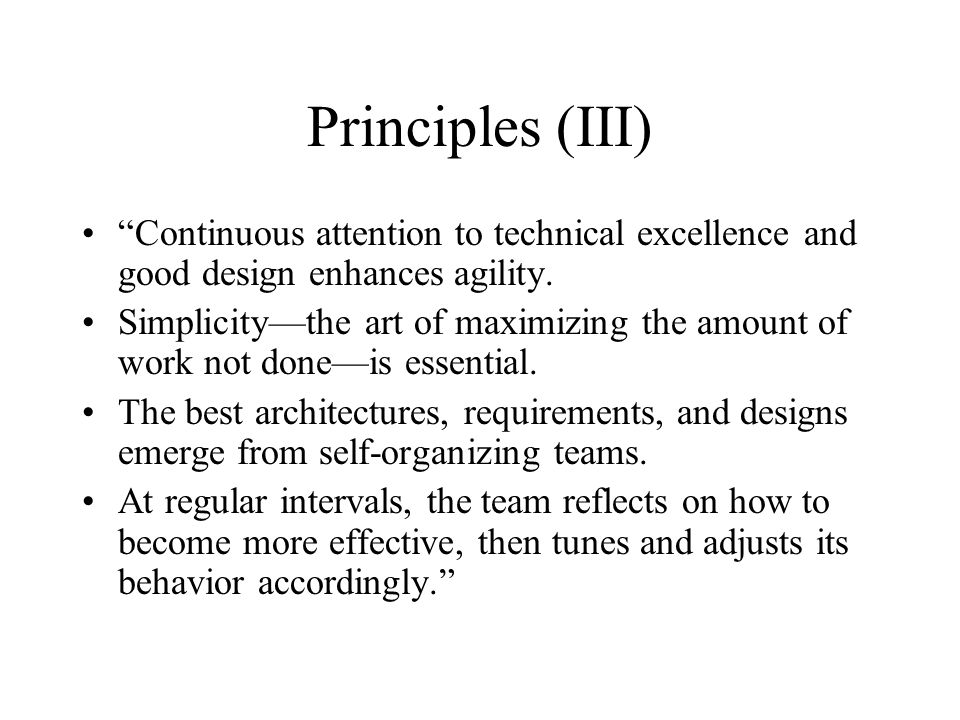 Principles (III) Continuous attention to technical excellence and good design enhances agility.