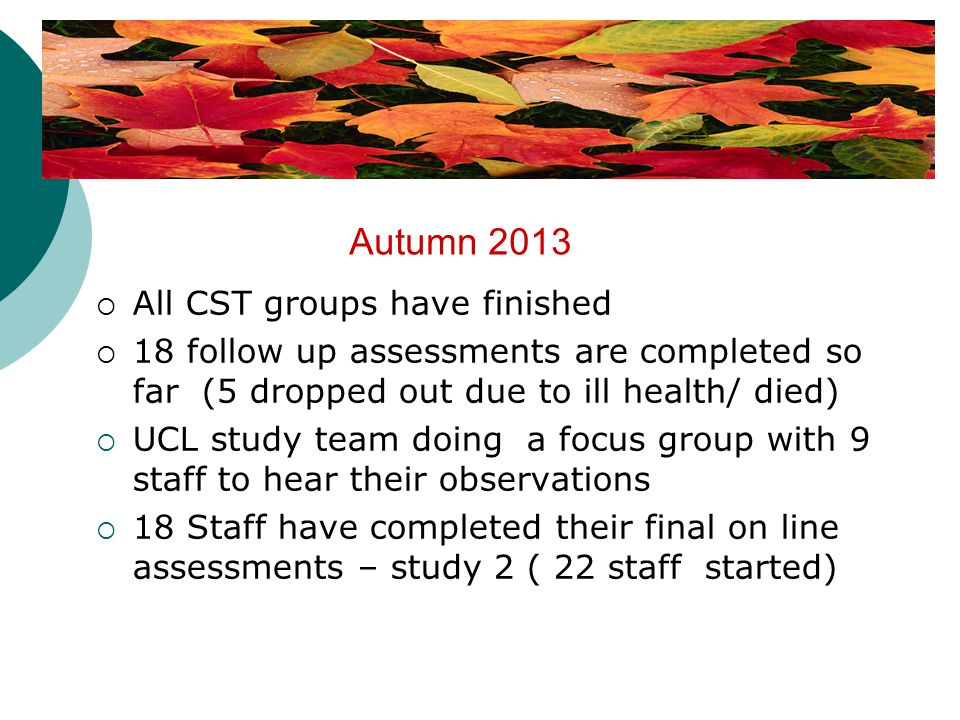 Autumn 2013 All CST groups have finished