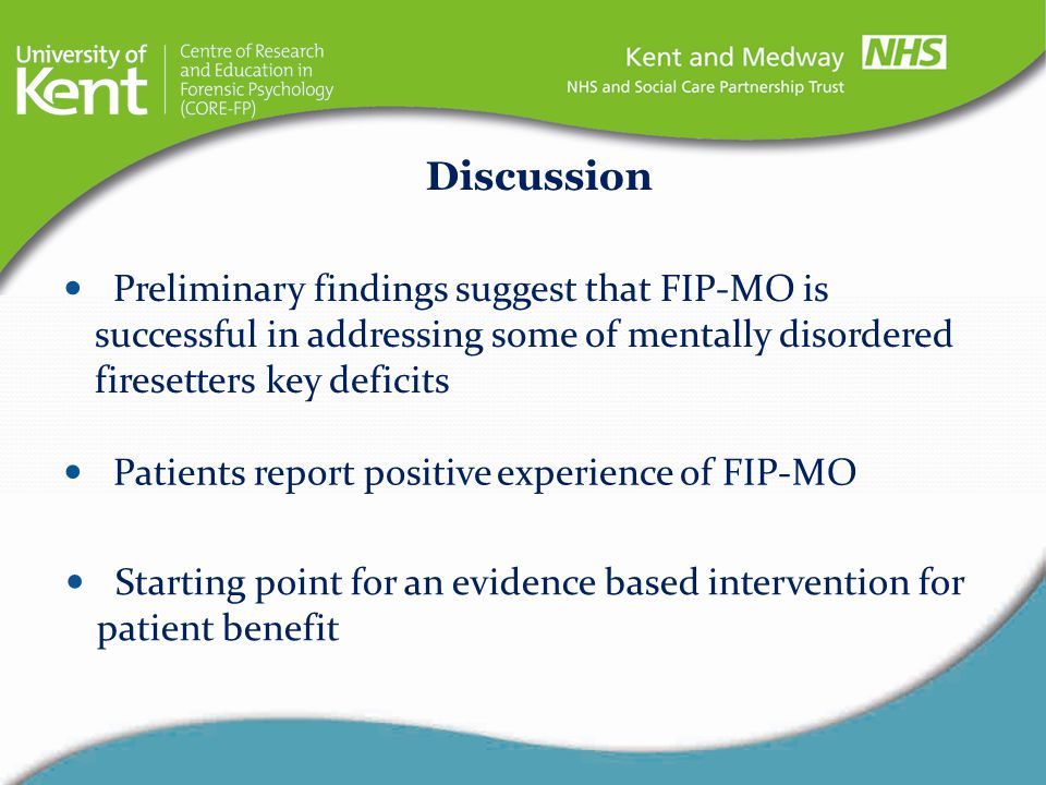Discussion Preliminary findings suggest that FIP-MO is successful in addressing some of mentally disordered firesetters key deficits.