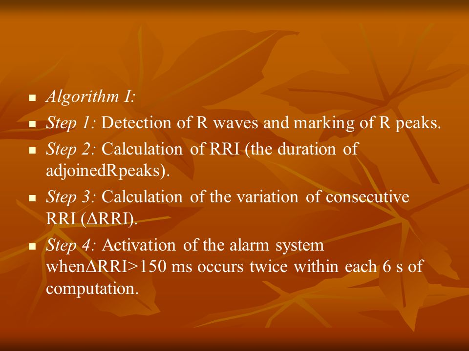 Algorithm I: Step 1: Detection of R waves and marking of R peaks. Step 2: Calculation of RRI (the duration of adjoinedRpeaks).