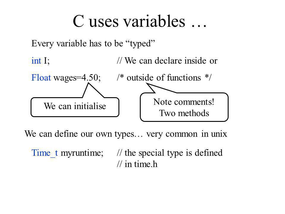 C uses variables … Every variable has to be typed