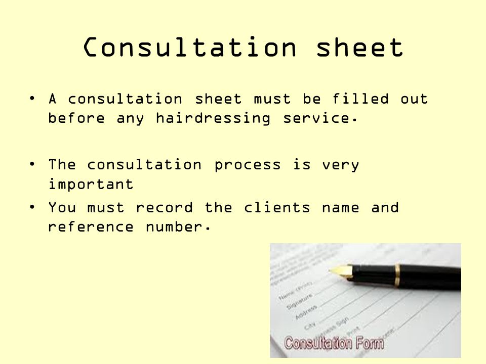 Consultation sheet A consultation sheet must be filled out before any hairdressing service. The consultation process is very important.
