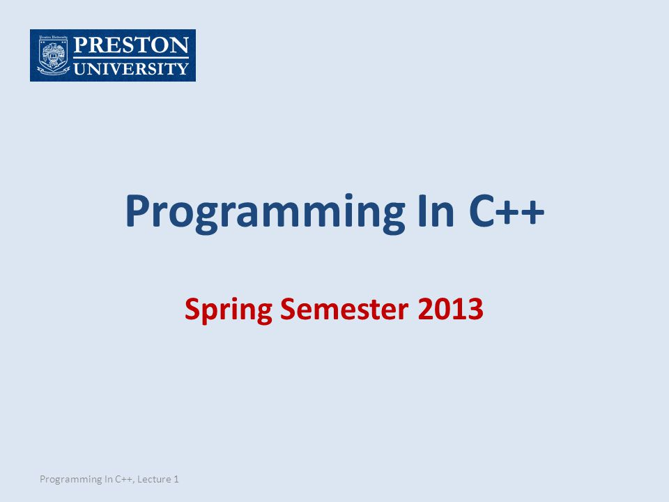Programming In C++ Spring Semester 2013 Programming In C++, Lecture 1