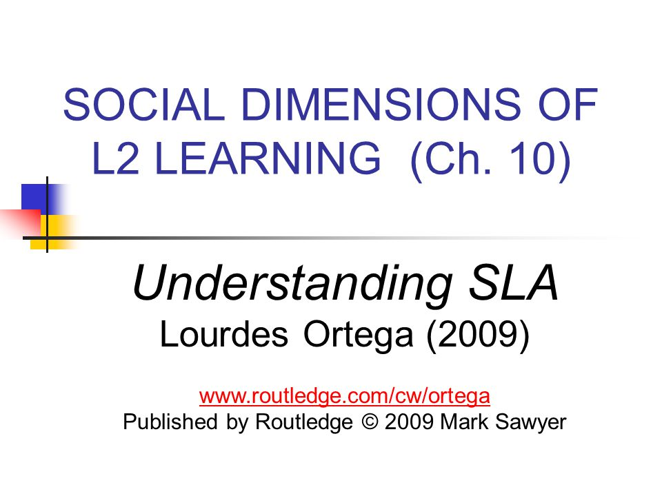 SOCIAL DIMENSIONS OF L2 LEARNING (Ch. 10)