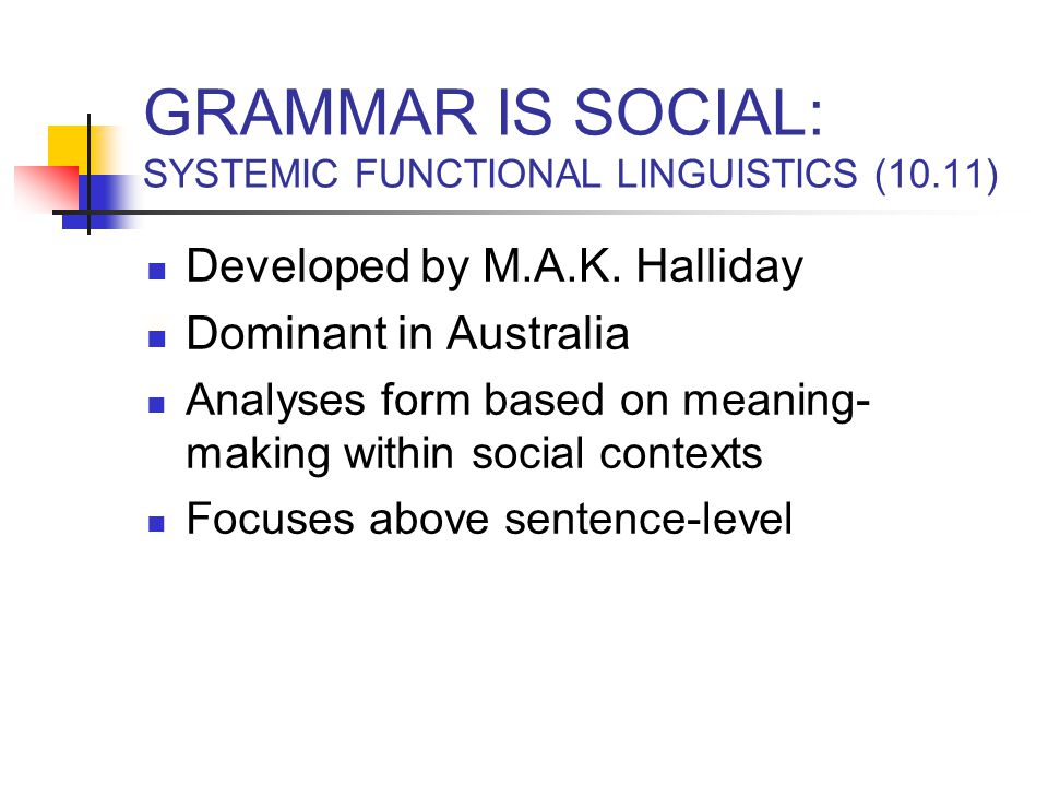 GRAMMAR IS SOCIAL: SYSTEMIC FUNCTIONAL LINGUISTICS (10.11)