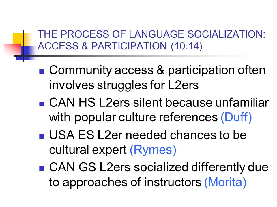 THE PROCESS OF LANGUAGE SOCIALIZATION: ACCESS & PARTICIPATION (10.14)