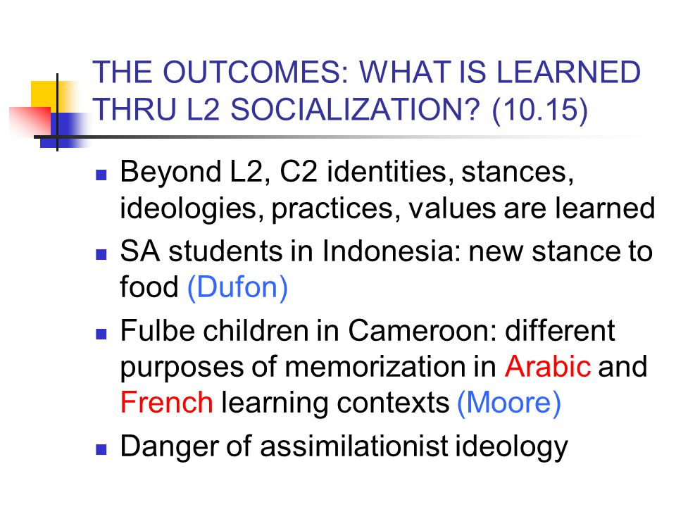 THE OUTCOMES: WHAT IS LEARNED THRU L2 SOCIALIZATION (10.15)
