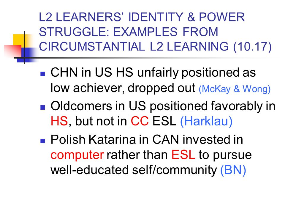 L2 LEARNERS' IDENTITY & POWER STRUGGLE: EXAMPLES FROM CIRCUMSTANTIAL L2 LEARNING (10.17)