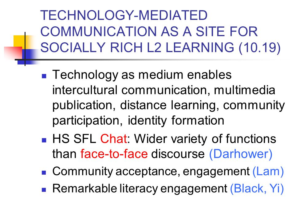 TECHNOLOGY-MEDIATED COMMUNICATION AS A SITE FOR SOCIALLY RICH L2 LEARNING (10.19)
