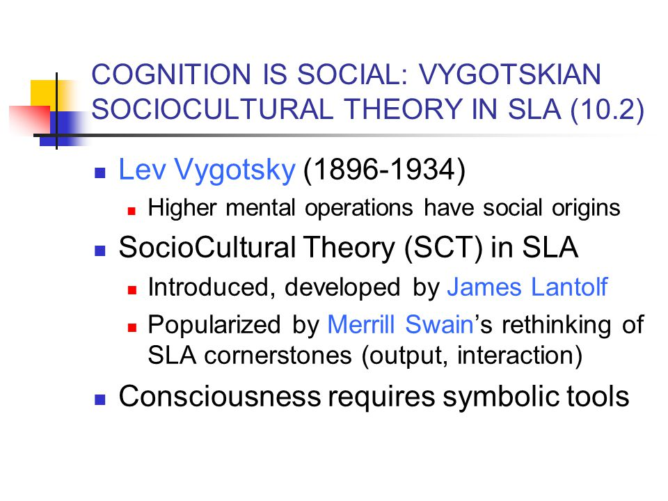 COGNITION IS SOCIAL: VYGOTSKIAN SOCIOCULTURAL THEORY IN SLA (10.2)