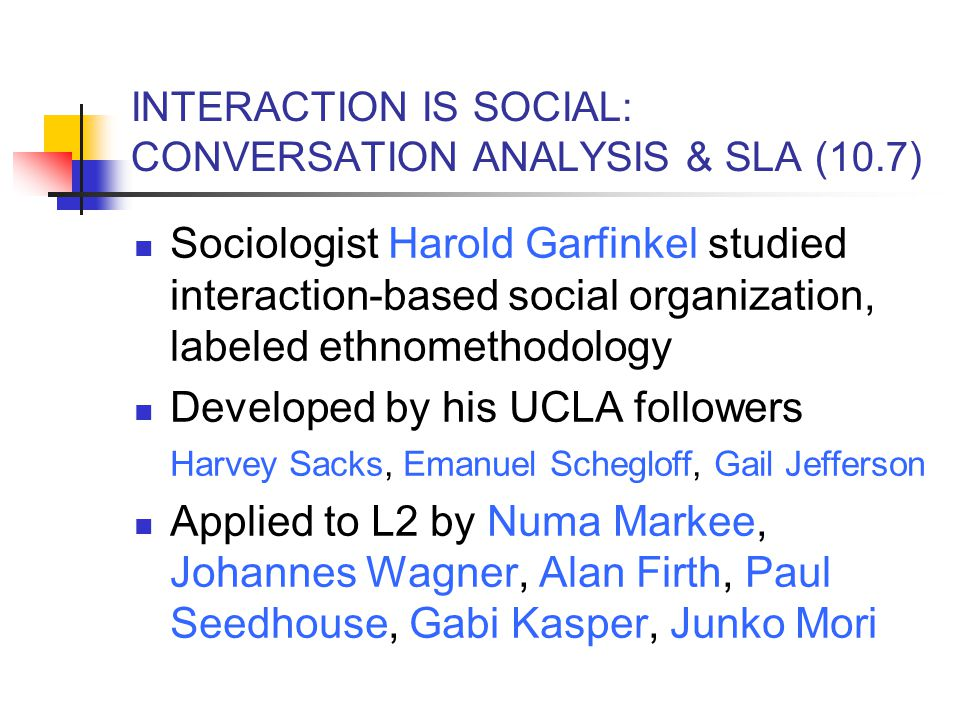 INTERACTION IS SOCIAL: CONVERSATION ANALYSIS & SLA (10.7)