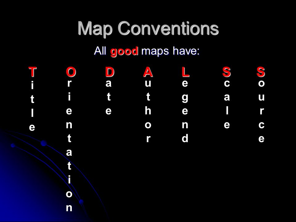 Map Conventions T O D A L S S All good maps have: r i e n t a o a t e