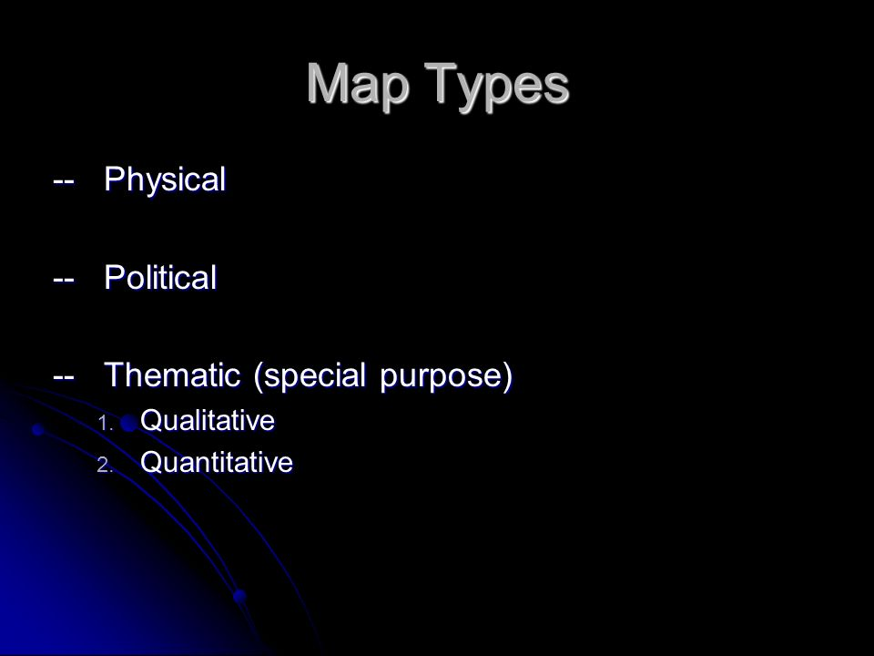 Map Types -- Physical -- Political -- Thematic (special purpose)