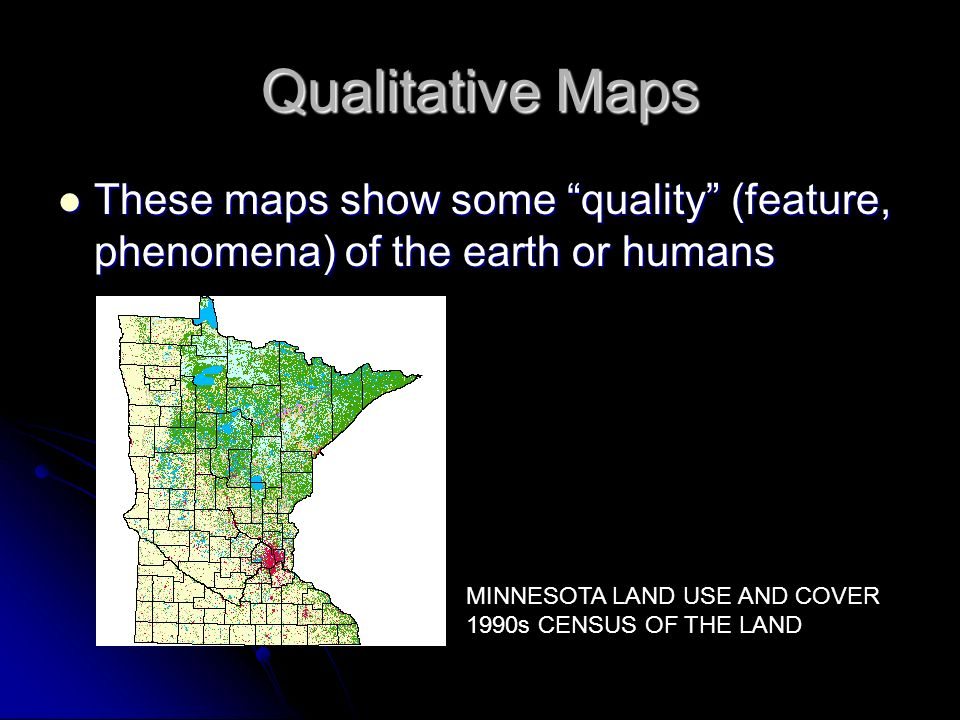 Qualitative Maps These maps show some quality (feature, phenomena) of the earth or humans.