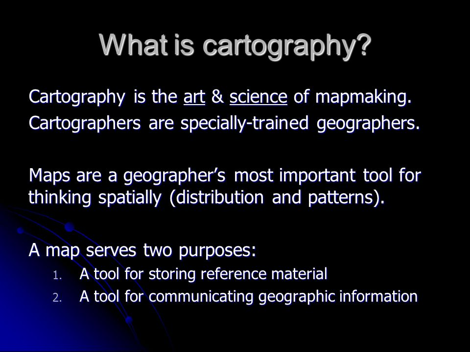 What is cartography Cartography is the art & science of mapmaking.