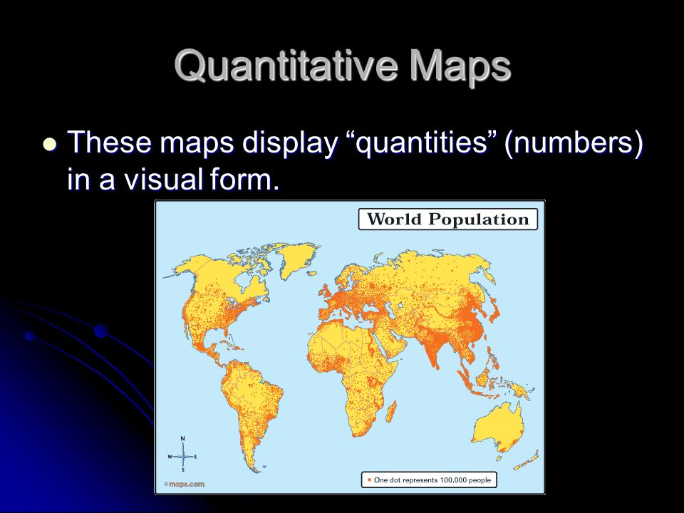 Quantitative Maps These maps display quantities (numbers) in a visual form.
