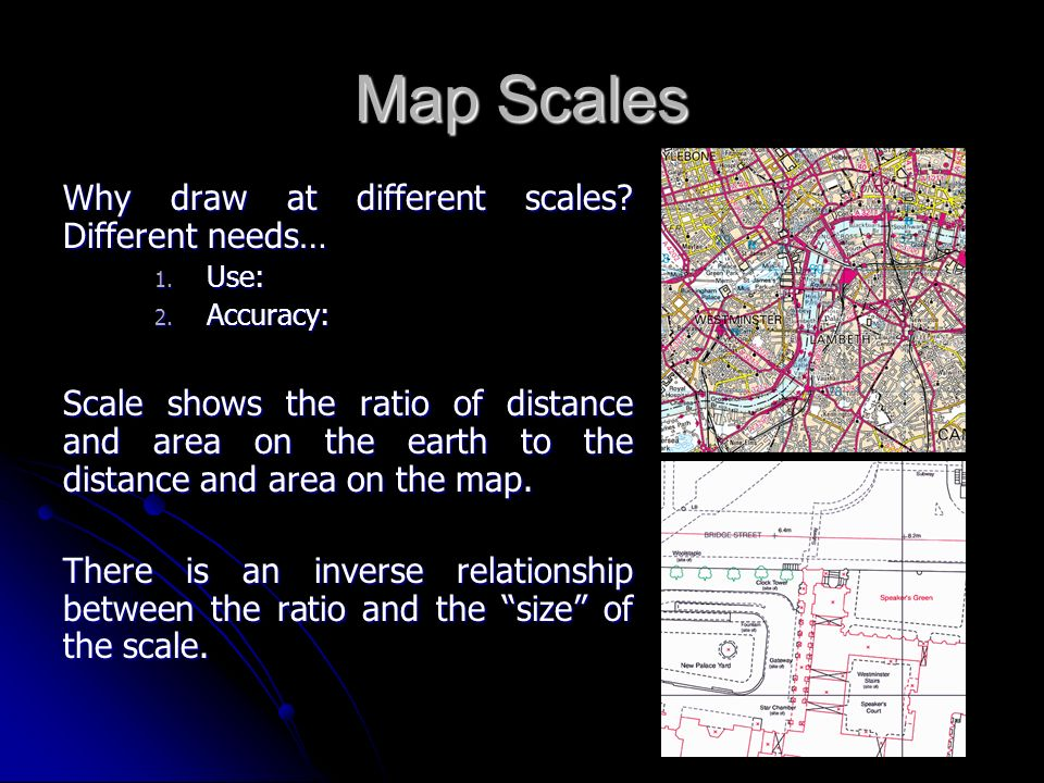 Map Scales Why draw at different scales Different needs…