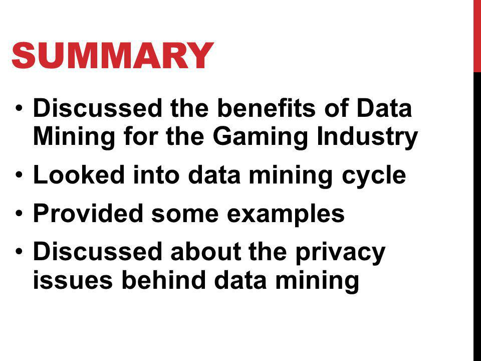 Summary Discussed the benefits of Data Mining for the Gaming Industry